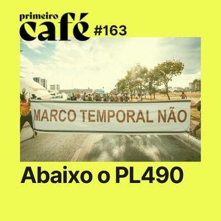 #163: Indígenas de todo o Brasil protestam contra o PL490 | As primeiras notícias do Brasil e do Mundo
