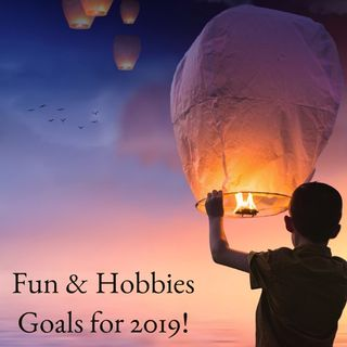 Fun & Hobbies: Goals for 2019!