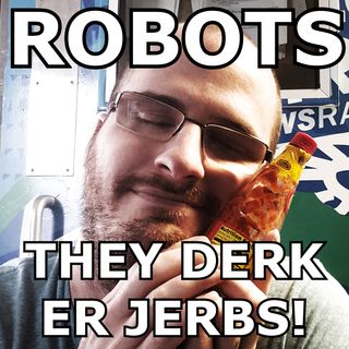 Robots're takin' er jerbs!!! (Also there's too many Star Wars...)