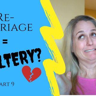 10 minute FINAL RECAP - IS REMARRIAGE ADULTERY Part 9 Matthew 5 & Romans 7