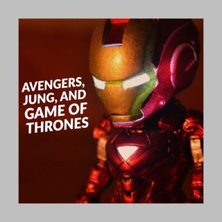 Avengers, Jung, and Game of Thrones