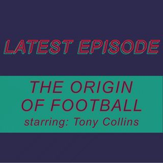 037 - The history of football (starring Tony Collins)