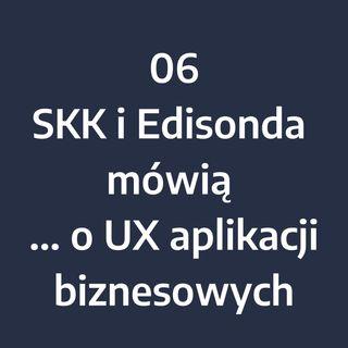 Odcinek 6 - SKK i Edisonda mówią... o UX aplikacji biznesowych (cz.1)