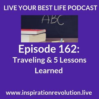 Ep 162 - Traveling 🧳 & 5 Lessons Learned