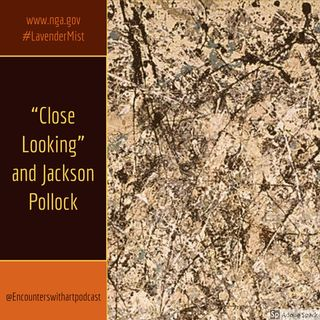 "Episdoe 18: ""Close Looking"" and Jackson Pollock"