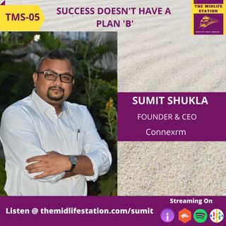 """Be Uncomfortable , Success doesn't have a plan """"B"""" with Serial Entrepreneur Sumit Shukla:TMS05"""