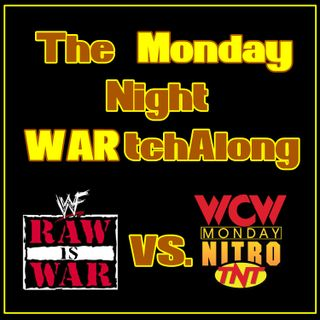 Ep. 257: The Monday Night WARtchAlong | Week 84