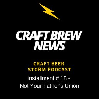 Craft Brew News # 18 - Not Your Father's Union
