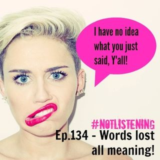 Ep.134 - Words lost all meaning!