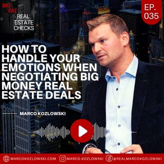 Ep35: How to Handle Your Emotions When Negotiating BIG MONEY Real Estate Deals - Marco Kozlowski