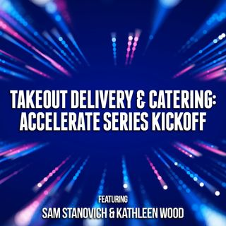 64. Takeout Delivery & Catering: Accelerate Series Kickoff