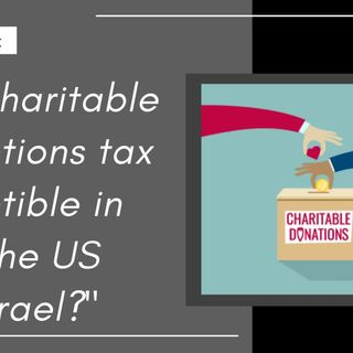 [ HTJ Podcast ] Are charitable deductions tax deductible in both the US and Israel?