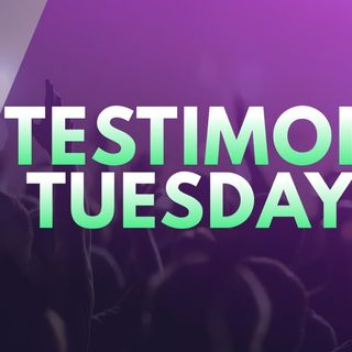 Testimony Tuesdays
