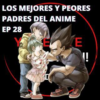 Ep 28: Los mejores y peores padres del Anime