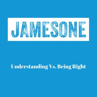 Understanding vs. Being Right