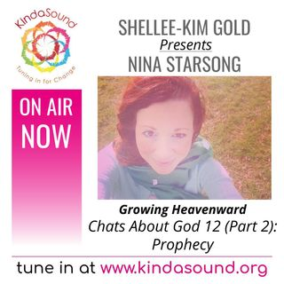 Chats About God 12: Prophecy (Part 2)   Nina Starsong on Growing Heavenward with Shellee-Kim Gold