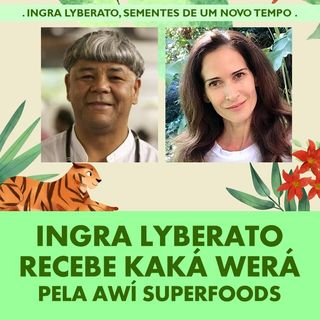 Podcast Ingra Lyberato recebe Kaká Werá pela Awí Superfoods.