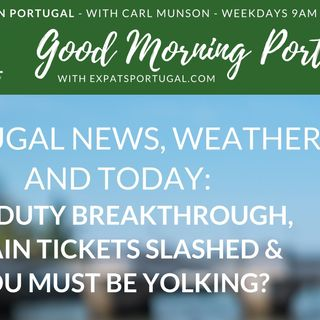 Car duty breakthrough, train tickets slashed & you must be yolking? On Good Morning Portugal!