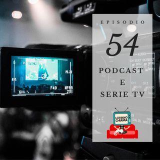 Puntata 54 - Podcast e serie TV
