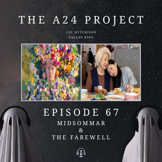 67 - Midsommar & The Farewell