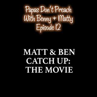 Episode 12: Matt & Ben Catch Up: The Movie