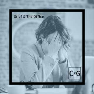 Grieving and Working (from Dec 2019)