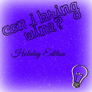 Can I Bring Wine: Holiday Edition