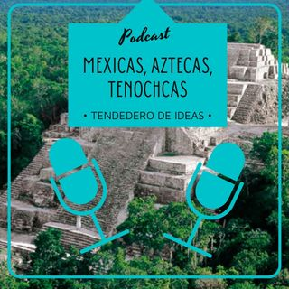 Mexicas, aztecas, tenochcas