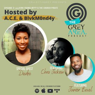 "GreyArea PodCast Episode 2: ""¿¿¿Kirk Franklin & The Church Pirate???"""