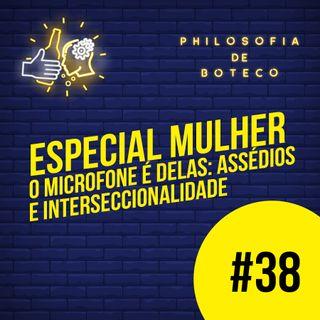 #38 - Especial Mulher (O Microfone é Delas: Assédios e Interseccionalidade)