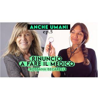 ep.5 Il coraggio di rinunciare a fare il medico con Rossana Becarelli