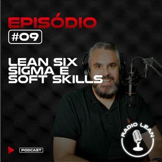 EP 09 - Lean Six Sigma e suas Soft Skills - Entregue o que os Headhunters querem!
