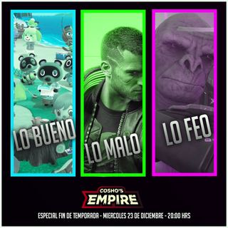 Cosho's Empire #74: Lo Bueno, Lo Malo y Lo Feo 2020 (Cierre de temporada 3)