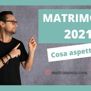 MATRIMONI 2021: cosa aspettarsi