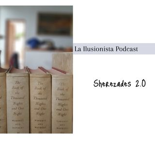La Ilusionista desde el sótano: Sherezades 2.0