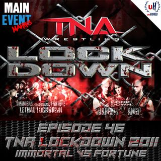 Episode 46: TNA Lockdown 2011 (Immortal vs Fortune)
