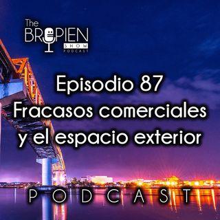 087 - Bropien - Fracasos comerciales y el espacio exterior