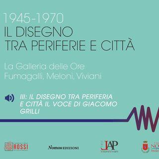 III_ 1945-1970 Il disegno tra periferia e città II,  di Marta Orsola Sironi, voce di Giacomo Grilli