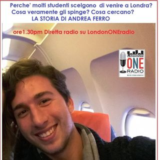 Tanti i giovani che vengono a Londra.La storia di Andrea Ferro un giovane studente di Padova che vuole venire a Londra cosa lo spinge?