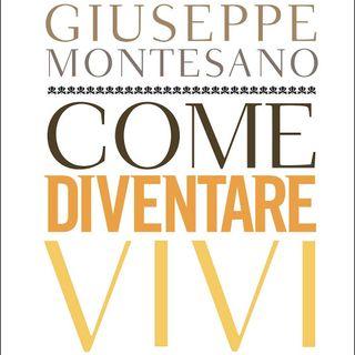"""Giuseppe Montesano """"Come diventare vivi"""""""