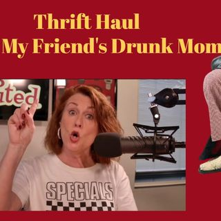 Thrift Haul with My Friend's Drunk Mom, guest Emma DiMarco