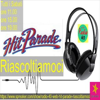 "Radio 40 ""Hit Parade Riascoltiamoci"" ore 11.00"