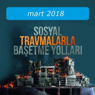 Sosyal Travmalarla Basetmenin Yollari / Mart 2018
