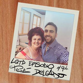 #94: Teté Delgado - Lo de antes, lo de ahora y lo de luego
