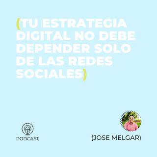 20 - Jose Melgar (Tu estrategia digital no debe depender solo de las redes sociales)