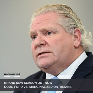 S07E01: Ford VS. marginalized Ontarians