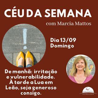 Céu da Semana - Domingo, dia 13/09: De manhã irritação e vulnerabilidade.  À tarde Lua em Leão, seja generoso consigo.