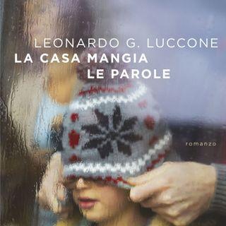 "Leonardo G. Luccone ""La casa mangia le parole"""