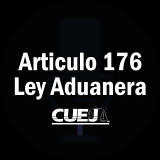 Articulo 176 Ley Aduanera México