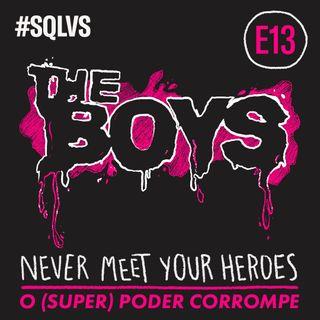 #SQLVS 13 - THE BOYS: O (Super) Poder Corrompe?